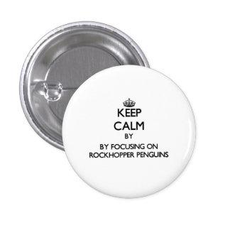 Keep calm by focusing on Rockhopper Penguins Pinback Buttons