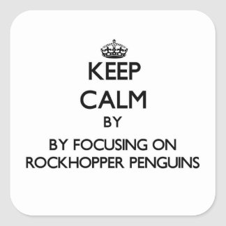 Keep calm by focusing on Rockhopper Penguins Square Sticker