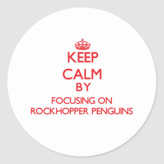 Keep calm by focusing on Rockhopper Penguins Classic Round Sticker
