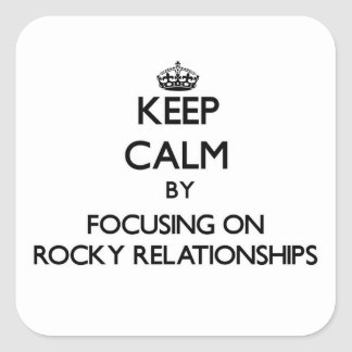 Keep Calm by focusing on Rocky Relationships Sticker
