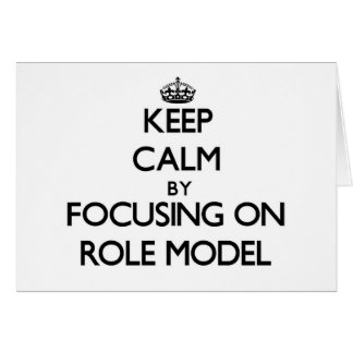 Keep Calm by focusing on Role Model Cards