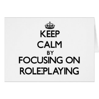 Keep Calm by focusing on Role-Playing Greeting Cards