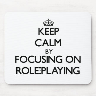 Keep Calm by focusing on Role-Playing Mouse Pad