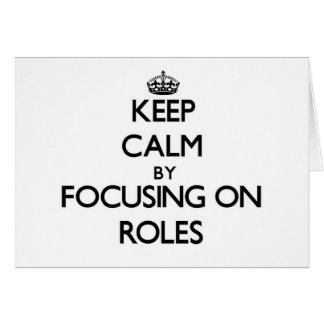 Keep Calm by focusing on Roles Card