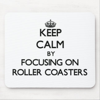 Keep Calm by focusing on Roller Coasters Mouse Pad