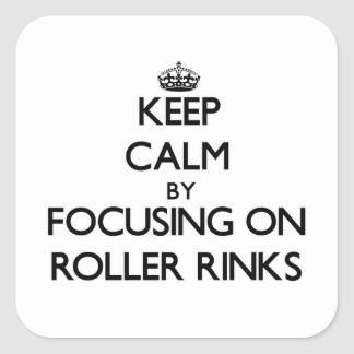Keep Calm by focusing on Roller Rinks Sticker