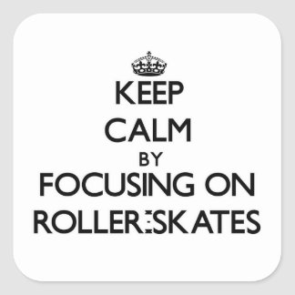 Keep Calm by focusing on Roller-Skates Square Stickers