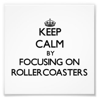 Keep Calm by focusing on Rollercoasters Photo Art
