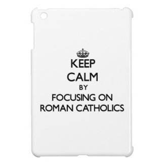 Keep Calm by focusing on Roman Catholics iPad Mini Case