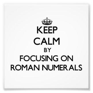 Keep Calm by focusing on Roman Numerals Photo Art
