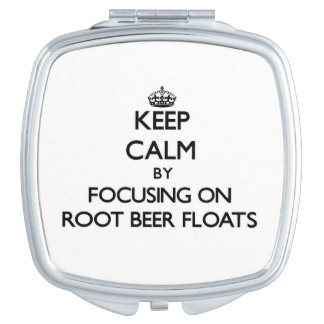 Keep Calm by focusing on Root Beer Floats Travel Mirrors