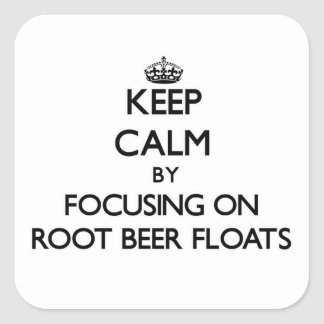 Keep Calm by focusing on Root Beer Floats Square Sticker