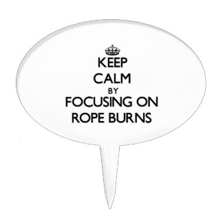 Keep Calm by focusing on Rope Burns Cake Picks