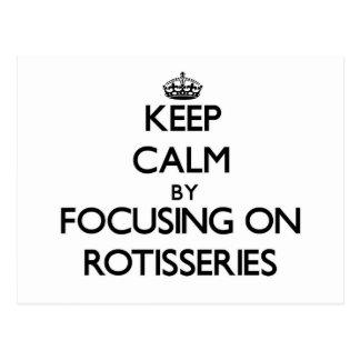 Keep Calm by focusing on Rotisseries Postcard