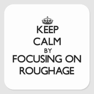 Keep Calm by focusing on Roughage Square Sticker