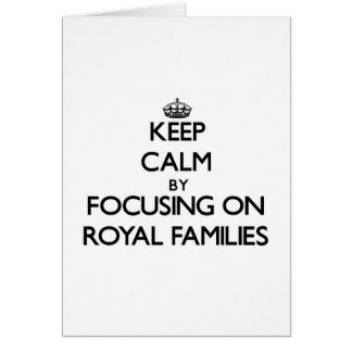 Keep Calm by focusing on Royal Families Greeting Card