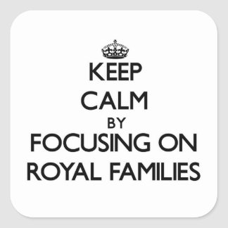 Keep Calm by focusing on Royal Families Square Sticker