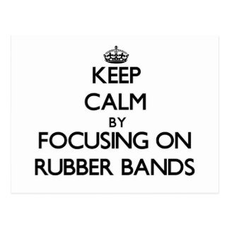 Keep Calm by focusing on Rubber Bands Postcard