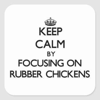 Keep Calm by focusing on Rubber Chickens Square Sticker