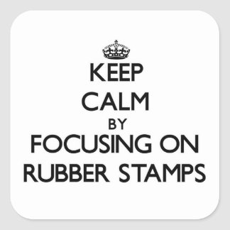 Keep Calm by focusing on Rubber Stamps Square Sticker