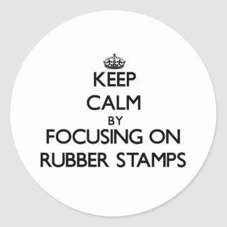Keep Calm by focusing on Rubber Stamps Classic Round Sticker