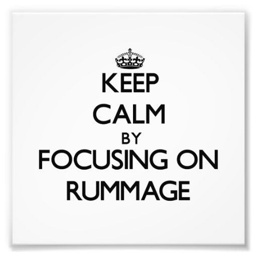 Keep Calm by focusing on Rummage Photograph