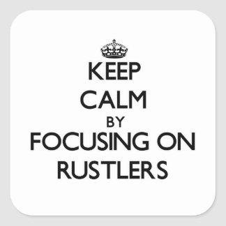 Keep Calm by focusing on Rustlers Square Sticker
