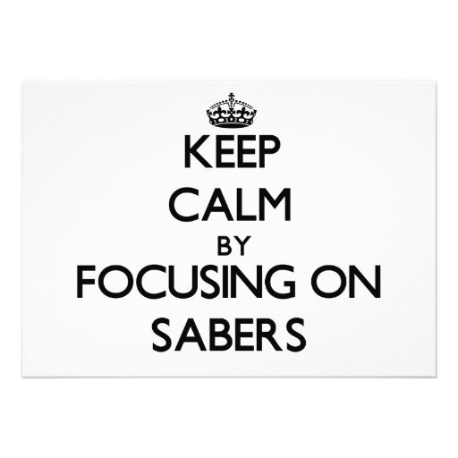 Keep Calm by focusing on Sabers Invites