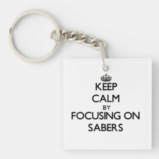 Keep Calm by focusing on Sabers Acrylic Key Chain