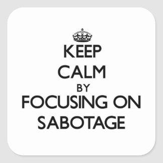 Keep Calm by focusing on Sabotage Square Sticker