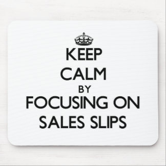 Keep Calm by focusing on Sales Slips Mouse Pad