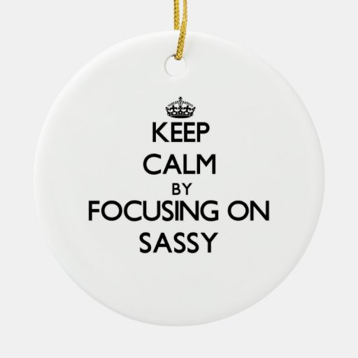 Keep Calm by focusing on Sassy Christmas Ornaments