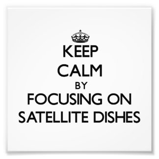 Keep Calm by focusing on Satellite Dishes Photo Art