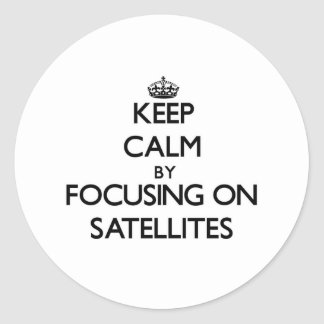 Keep Calm by focusing on Satellites Classic Round Sticker