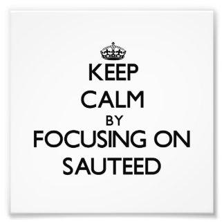 Keep Calm by focusing on Sauteed Art Photo