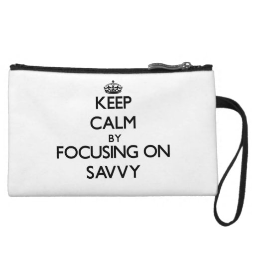 Keep Calm by focusing on Savvy Wristlet Clutches