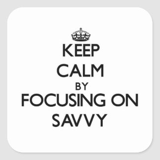 Keep Calm by focusing on Savvy Square Sticker