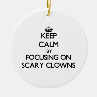 Keep Calm by focusing on Scary Clowns Ornaments