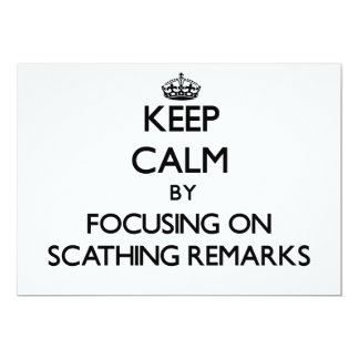 """Keep Calm by focusing on Scathing Remarks 5"""" X 7"""" Invitation Card"""