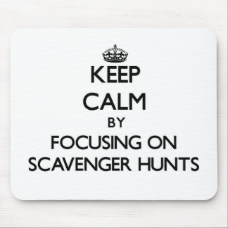 Keep Calm by focusing on Scavenger Hunts Mouse Pad
