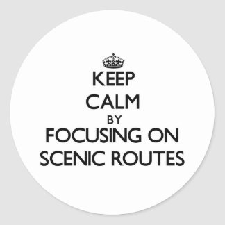 Keep Calm by focusing on Scenic Routes Round Stickers