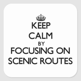 Keep Calm by focusing on Scenic Routes Square Sticker