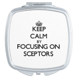 Keep Calm by focusing on Sceptors Compact Mirrors