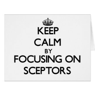 Keep Calm by focusing on Sceptors Large Greeting Card