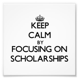 Keep Calm by focusing on Scholarships Photograph