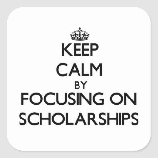 Keep Calm by focusing on Scholarships Square Sticker