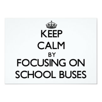 Keep Calm by focusing on School Buses 5x7 Paper Invitation Card