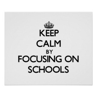 Keep Calm by focusing on Schools Posters
