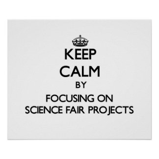 Keep Calm by focusing on Science Fair Projects Print