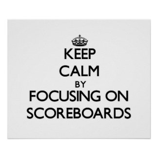 Keep Calm by focusing on Scoreboards Poster